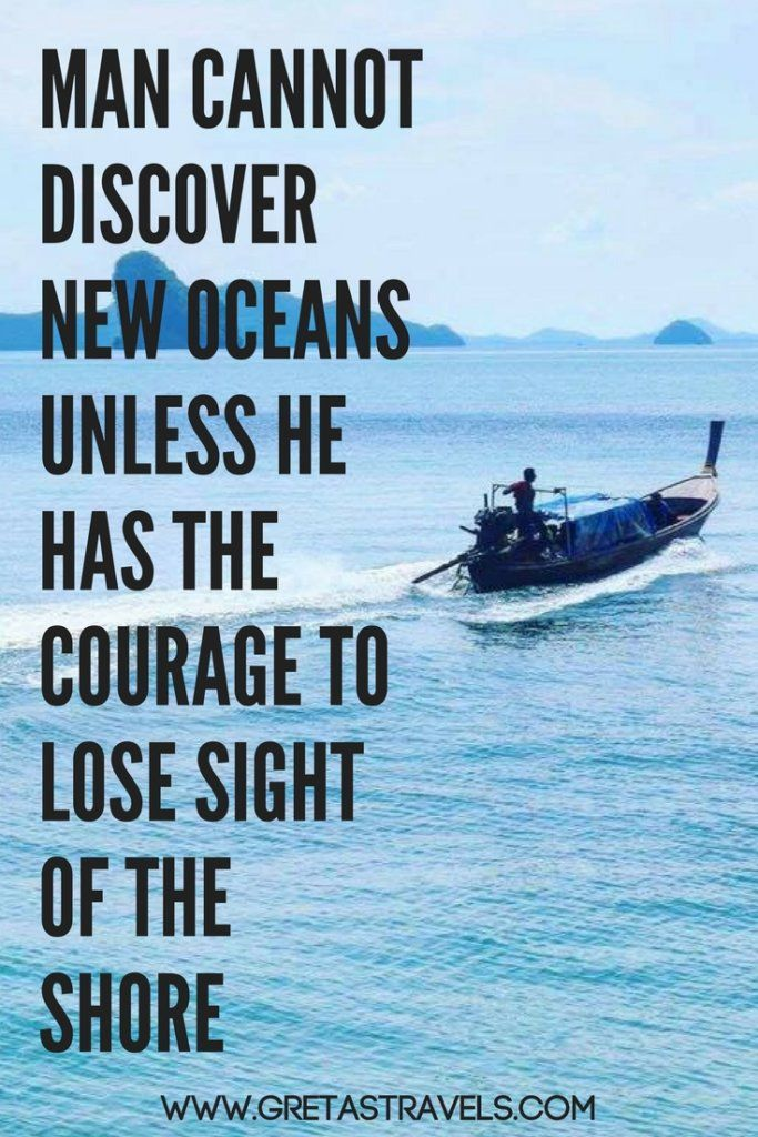 """Man cannot discover new oceans unless he has courage to lose sight of the shore"". Discover the 55 best travel quotes for travel inspiration #travelquotes #quotes #inspirationalquotes #travel #adventurequotes"
