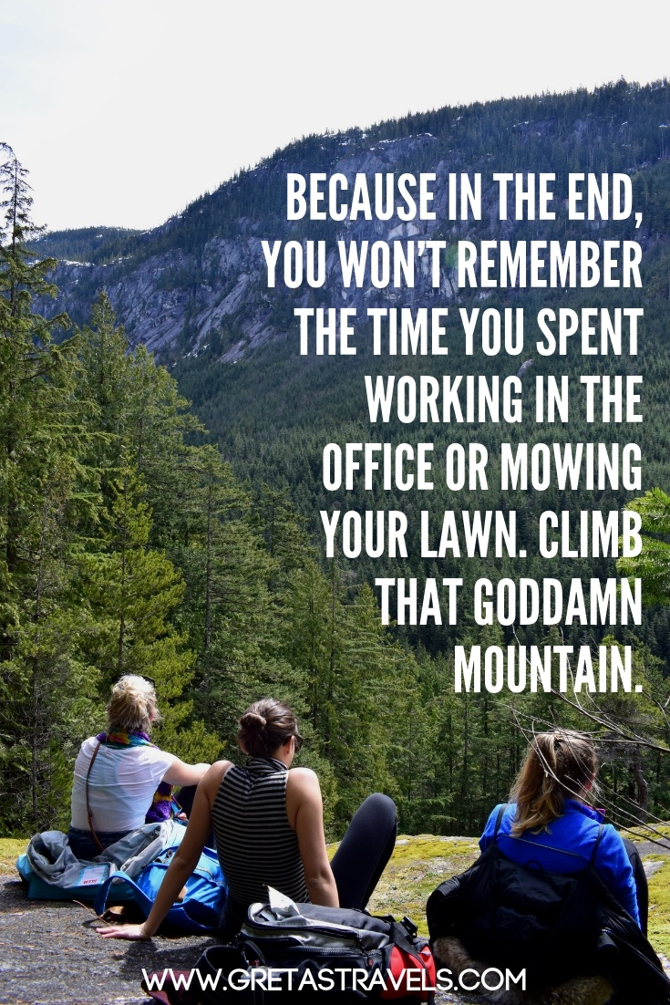 """Photo of three girls sat on top of a mountain, enjoying the view with text overlay saying """"Because in the end, you won't remember the time you spent working in the office or mowing the lawn. Climb that goddamn mountain."""" 