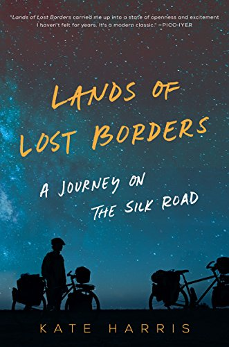 """The front cover of """"Lands of Lost Borders: A Journey on the Silk Road"""" by Kate Harris"""
