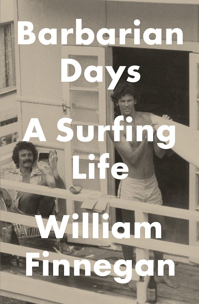 """Cover of the book """"Barbarian Days: A Surfing Life"""" by William Finnegan"""
